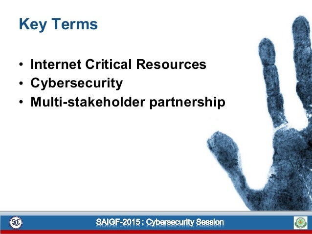 Key Terms • Internet Critical Resources • Cybersecurity • Multi-stakeholder partnership