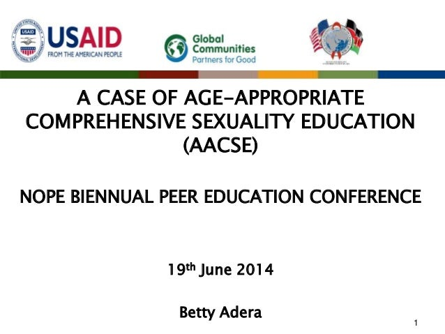 A CASE OF AGE-APPROPRIATE COMPREHENSIVE SEXUALITY EDUCATION (AACSE) NOPE BIENNUAL PEER EDUCATION CONFERENCE 19th June 2014...
