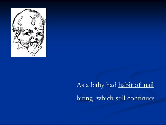 As a baby had habit of nail biting which still continues