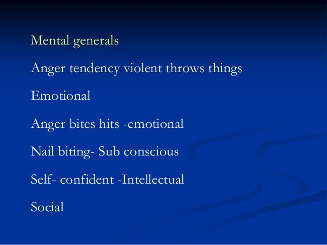 Mental generals Anger tendency violent throws things  Emotional Anger bites hits -emotional  Nail biting- Sub conscious Se...