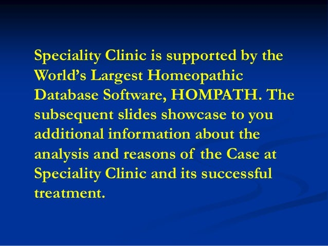 Speciality Clinic is supported by the World's Largest Homeopathic Database Software, HOMPATH. The subsequent slides showca...