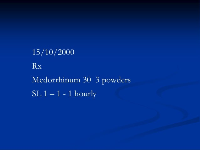 15/10/2000 Rx Medorrhinum 30 3 powders SL 1 – 1 - 1 hourly