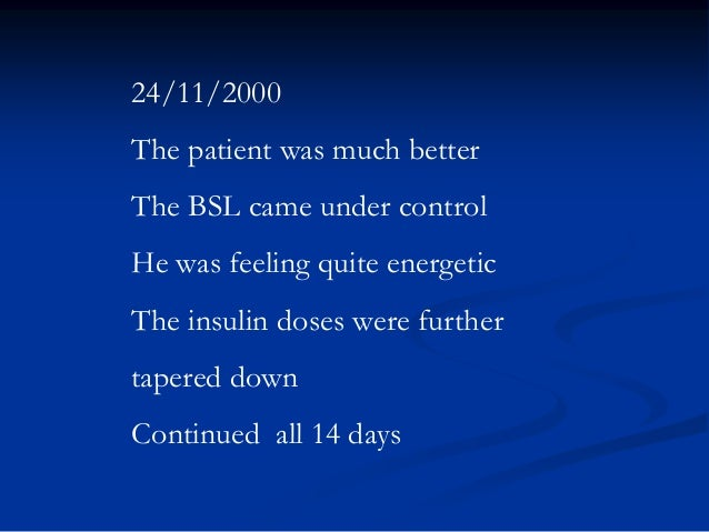 24/11/2000 The patient was much better The BSL came under control He was feeling quite energetic The insulin doses were fu...