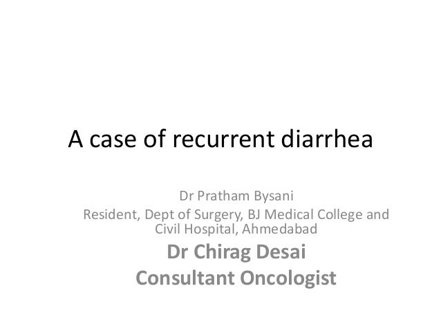 A case of recurrent diarrhea                 Dr Pratham Bysani Resident, Dept of Surgery, BJ Medical College and          ...