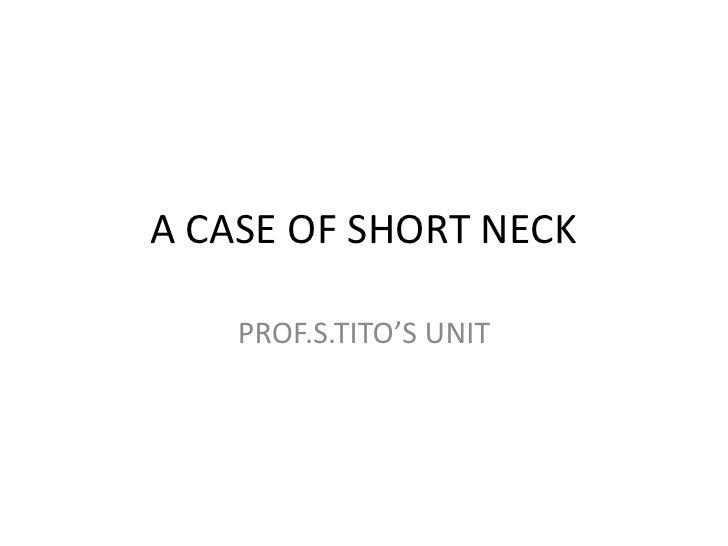 A CASE OF SHORT NECK<br />PROF.S.TITO'S UNIT<br />