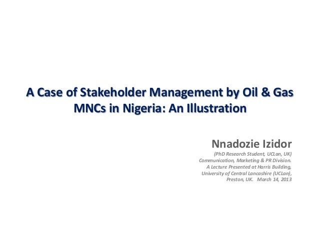 A Case of Stakeholder Management by Oil & Gas MNCs in Nigeria: An Illustration Nnadozie Izidor (PhD Research Student, UCLa...