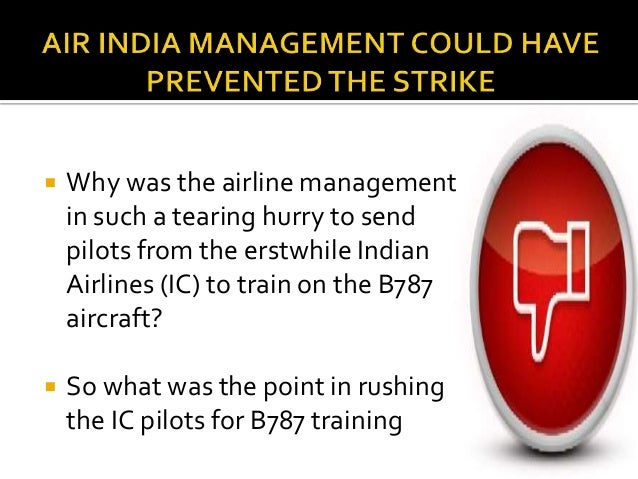 a case on air indias pilot strike India-based airline, air india (ai), a merged entity of international carrier air india limited (ail) and domestic carrier indian airlines (ial), had been facing a profound human resource management and a financial crisis from the time of its merger in 2007.