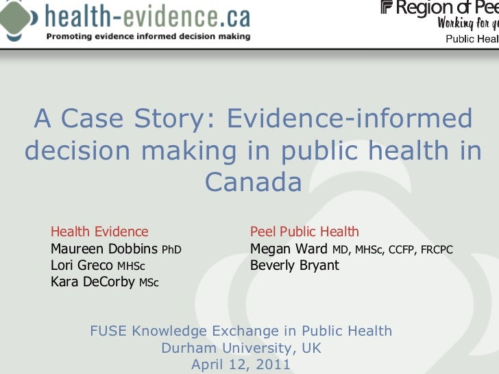 A Case Story: Evidence-informed decision making in public health in Canada FUSE Knowledge Exchange in Public Health Durham...