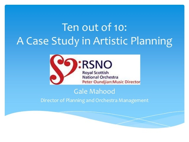 Ten out of 10:A Case Study in Artistic Planning                  Gale Mahood     Director of Planning and Orchestra Manage...