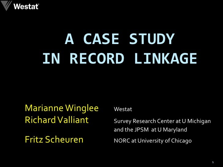 A CASE STUDY  IN RECORD LINKAGE  Marianne Winglee   Westat Richard Valliant   Survey Research Center at U Michigan and the...
