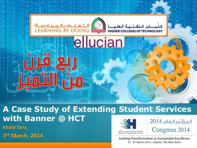 Khalid Tariq 3rd March, 2014 A Case Study of Extending Student Services with Banner @ HCT