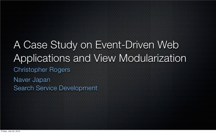 A Case Study on Event-Driven Web             Applications and View Modularization             Christopher Rogers          ...