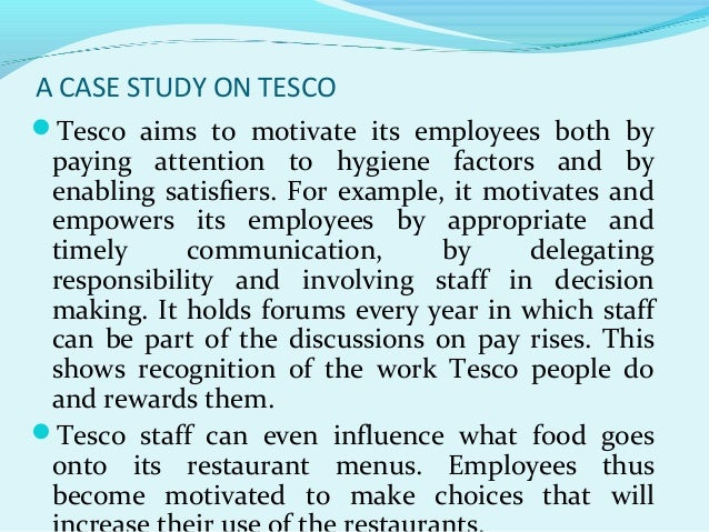 tesco case study motivation What types of non-financial reward might a company use to motivate employees   this case study looks at how tesco motivates its employees by increasing.