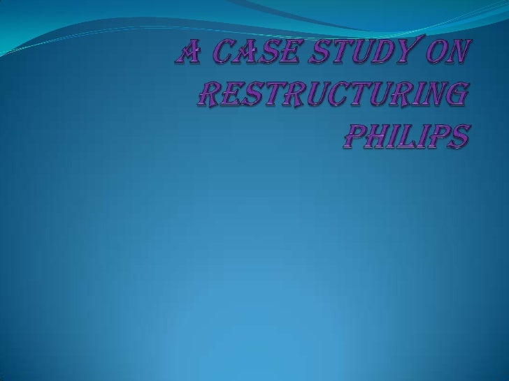 A case study on Restructuring  Philips<br />