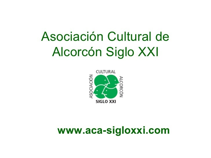 Asociación Cultural de Alcorcón Siglo XXI  www.aca-sigloxxi.com