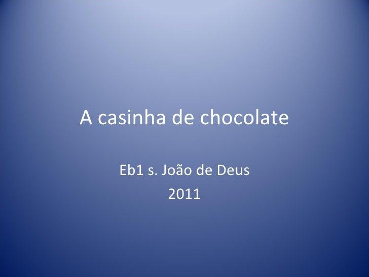 A casinha de chocolate    Eb1 s. João de Deus            2011