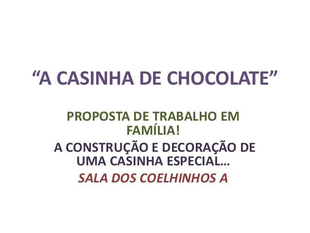 """""""A CASINHA DE CHOCOLATE""""    PROPOSTA DE TRABALHO EM             FAMÍLIA!  A CONSTRUÇÃO E DECORAÇÃO DE     UMA CASINHA ESPE..."""