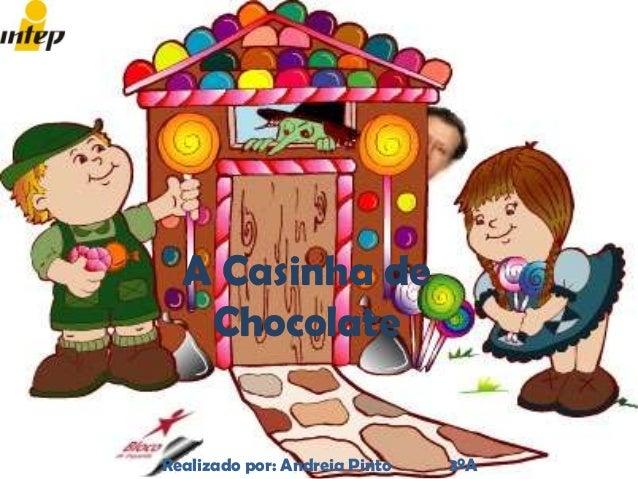 A Casinha deChocolateRealizado por: Andreia Pinto 3ºA