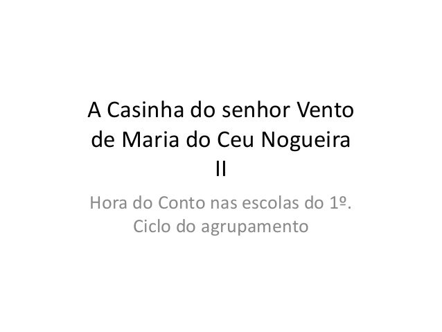 A Casinha do senhor Ventode Maria do Ceu Nogueira            IIHora do Conto nas escolas do 1º.     Ciclo do agrupamento