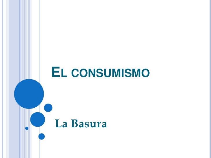 El consumismo<br />La Basura<br />