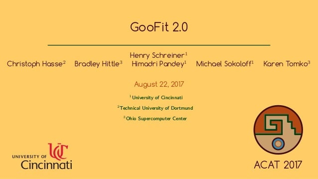 GooFit 2.0 Henry Schreiner1 Christoph Hasse2 Bradley Hittle3 Himadri Pandey1 Michael Sokoloff1 Karen Tomko3 August 22, 201...