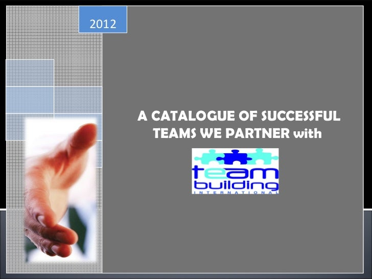 2012       A CATALOGUE OF SUCCESSFUL         TEAMS WE PARTNER with