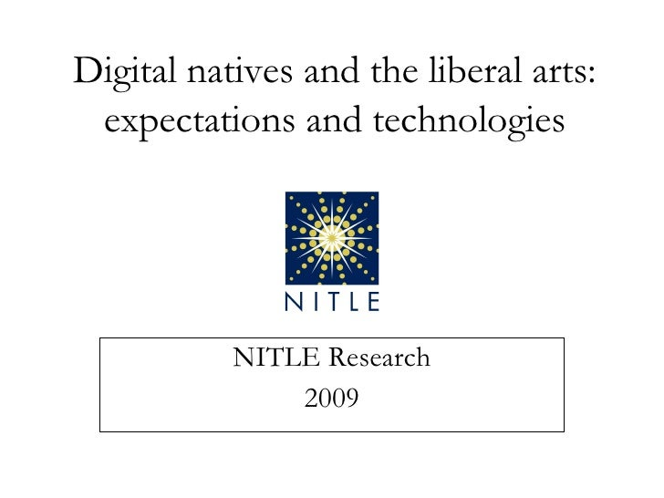 NITLE Research 2009 Digital natives and the liberal arts: expectations and technologies