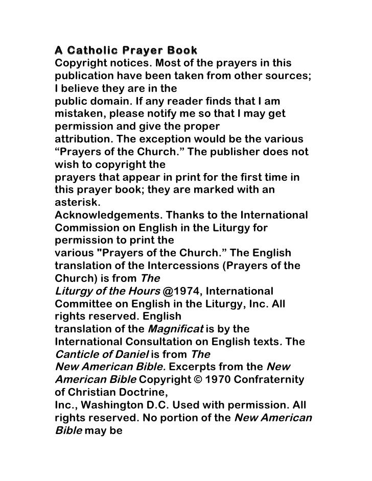 A Catholic Prayer BookCopyright notices. Most of the prayers in thispublication have been taken from other sources;I belie...
