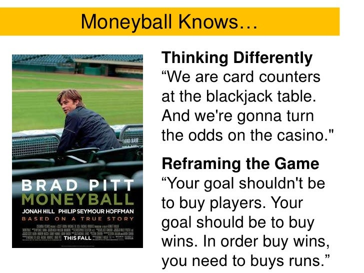"""Moneyball Knows…<br />Thinking Differently<br />""""We are card counters at the blackjack table. And we're gonna turn the odd..."""