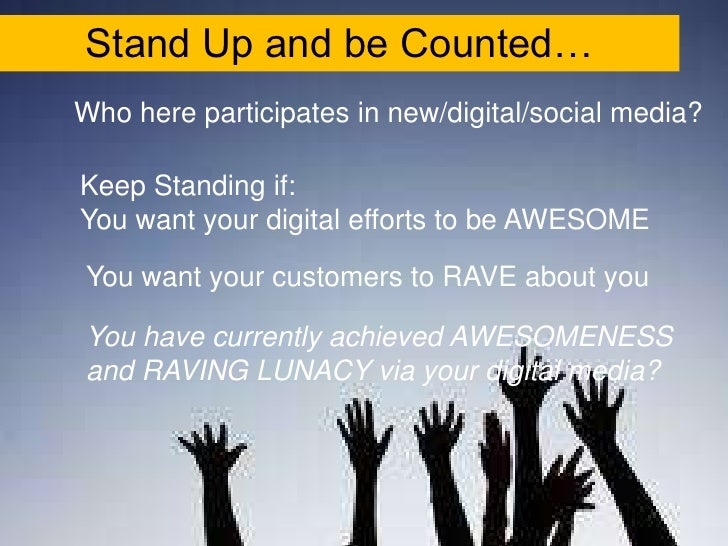 Stand Up and be Counted…<br />Who here participates in new/digital/social media?<br />Keep Standing if:<br />You want your...