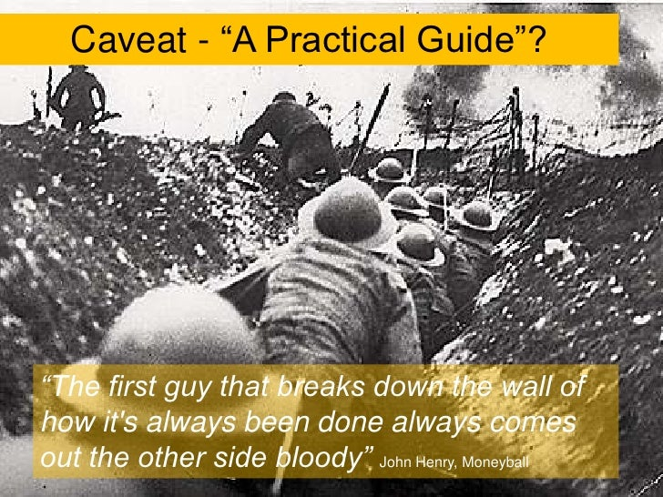 """Caveat - """"A Practical Guide""""?<br />""""The first guy that breaks down the wall of how it's always been done always comes out ..."""