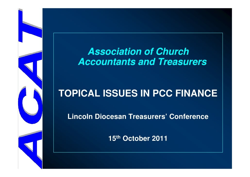 Association of Church   Accountants and TreasurersTOPICAL ISSUES IN PCC FINANCE Lincoln Diocesan Treasurers' Conference   ...