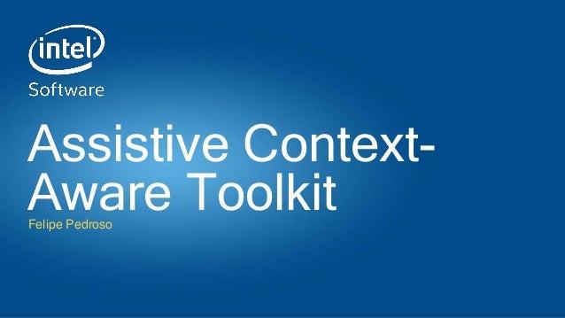 Assistive Context- Aware ToolkitFelipe Pedroso
