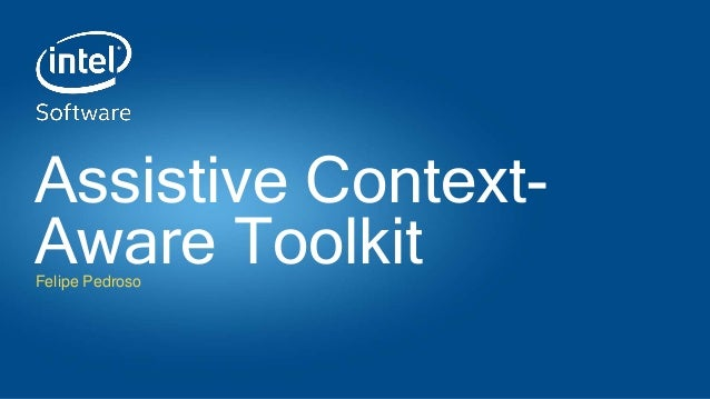 Assistive Context- Aware ToolkitFelipe Pedroso