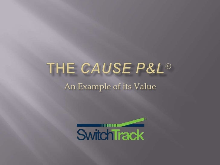 The CAUSE P&L®<br />An Example of its Value<br />