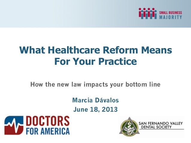 How the new law impacts your bottom lineMarcia DávalosJune 18, 2013What Healthcare Reform MeansFor Your Practice