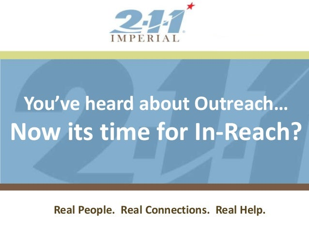 Board Meeting January 25, 2011 Presented by: You've heard about Outreach… Now its time for In-Reach? Real People. Real Con...