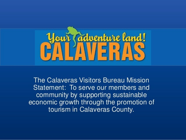 The Calaveras Visitors Bureau Mission Statement: To serve our members and  community by supporting sustainableeconomic gro...