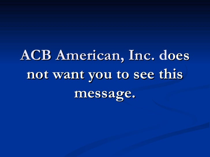 ACB American, Inc. does not want you to see this       message.