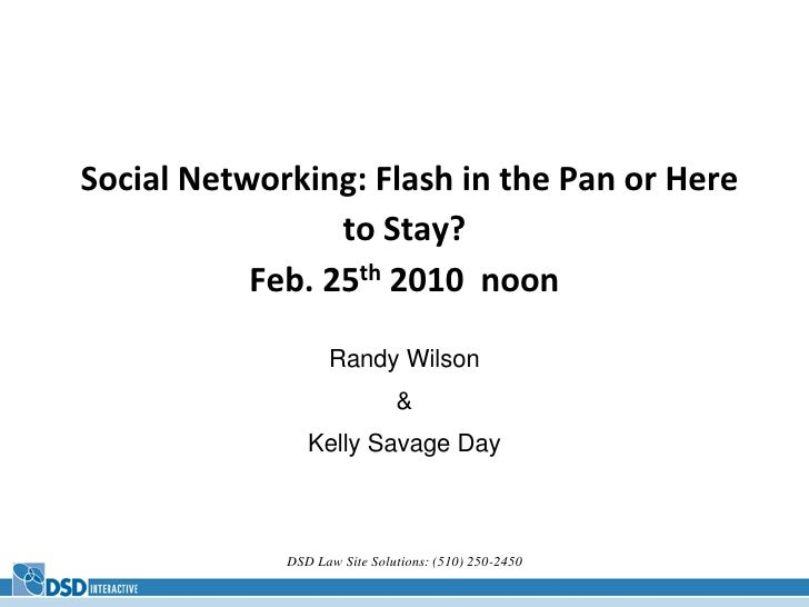 DSD Law Site Solutions: (510) 250-2450<br />Social Networking: Flash in the Pan or Here to Stay?Feb. 25th 2010  noon<br />...