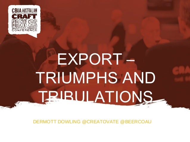 DERMOTT DOWLING @CREATOVATE @BEERCOAU EXPORT – TRIUMPHS AND TRIBULATIONS