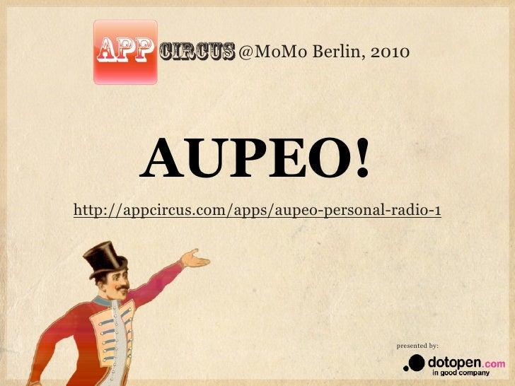 @MoMo Berlin, 2010        AUPEO!http://appcircus.com/apps/aupeo-personal-radio-1                                          ...