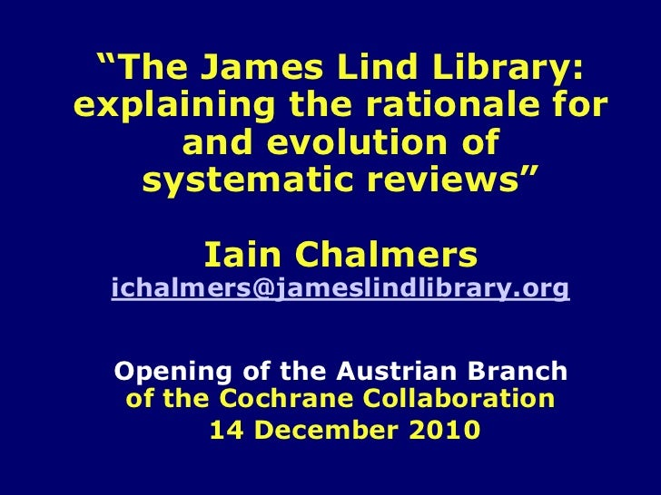 """The James Lind Library:explaining the rationale for     and evolution of   systematic reviews""        Iain Chalmers  icha..."