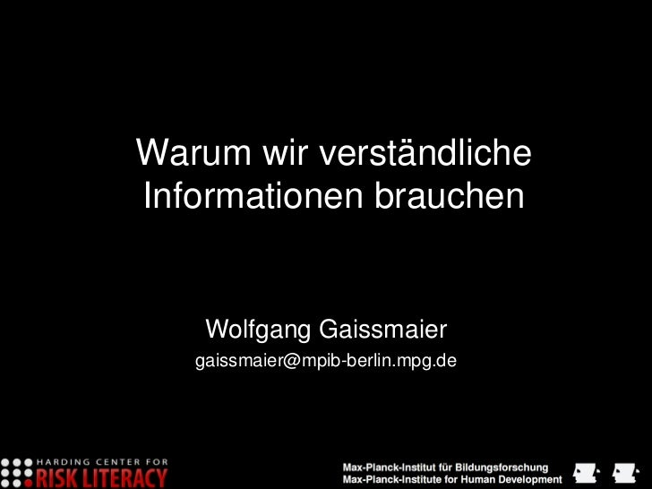 Warum wir verständlicheInformationen brauchen    Wolfgang Gaissmaier   gaissmaier@mpib-berlin.mpg.de