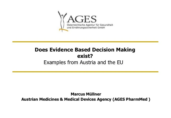 Does Evidence Based Decision Making exist? Examples from Austria and the EU   Marcus Müllner Austrian Medicines & Medical ...