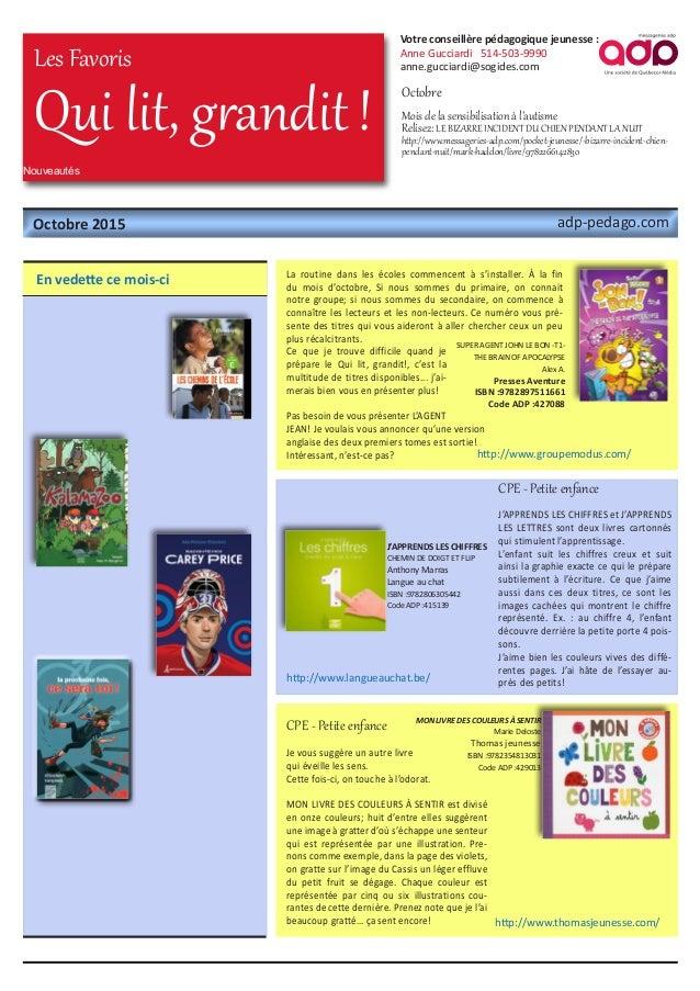 Nouveautés Votre conseillère pédagogique jeunesse : Anne Gucciardi 514-503-9990 anne.gucciardi@sogides.com Qui lit, grandi...