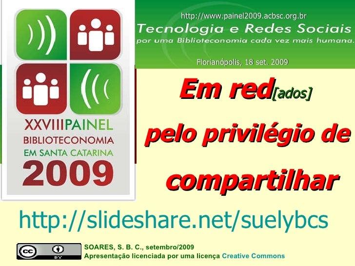 Em red [ados]   pelo privilégio de compartilhar SOARES, S. B. C., setembro/2009  Apresentação licenciada por uma licença  ...
