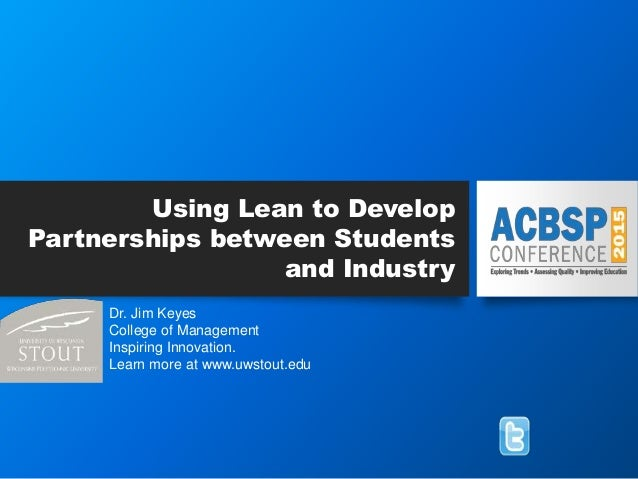 Using Lean to Develop Partnerships between Students and Industry Dr. Jim Keyes College of Management Inspiring Innovation....