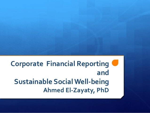 Corporate Financial Reporting                          and Sustainable Social Well-being         Ahmed El-Zayaty, PhD