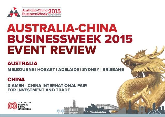 AUSTRALIA-CHINA BUSINESSWEEK 2015 EVENT REVIEW AUSTRALIA CHINA MELBOURNE | HOBART | ADELAIDE | SYDNEY | BRISBANE XIAMEN - ...